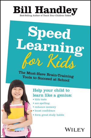 Speed Learning for Kids : The Must-have Braintraining Tools to Help Your Child Reach Their Full Potential - Bill Handley