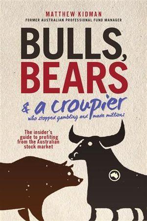 Bulls, Bears & a Croupier : The New Bull Market and How to Profit From It - Matthew Kidman