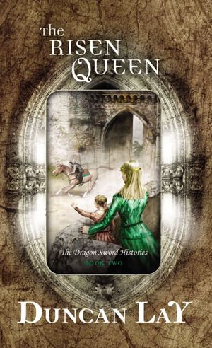 The Risen Queen : The Dragon Sword Histories - Duncan Lay