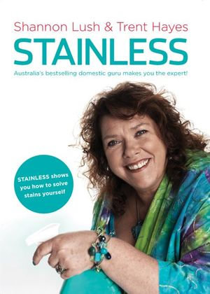 Stainless : Australia's Bestselling Domestic Guru Shows You How to Solve Stains Yourself - Trent Hayes