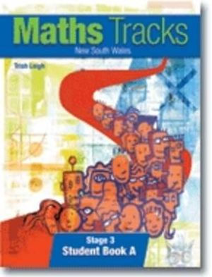 Maths Tracks New South Wales (NSW ) Stage 3 : Student Book A - Trish Leigh