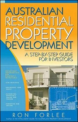 Australian Residential Property Development : A Step By Step Guide for Investors - Ron Forlee