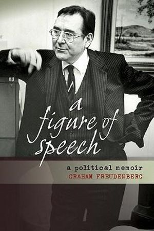 Figure of Speech : A Political Memoir - Graham Freudenberg