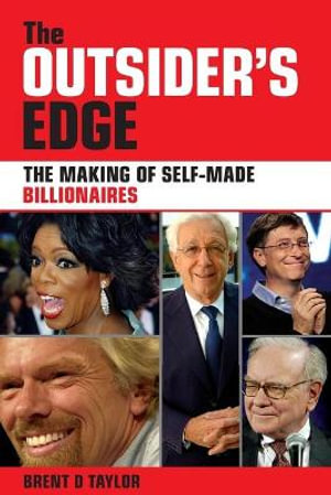The Outsider's Edge : The Making of Self-made Billionaires - Brent D Taylor