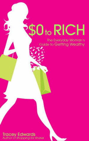 $0 To Rich : The Everyday Woman's Guide to Getting Wealthy - Tracey Edwards