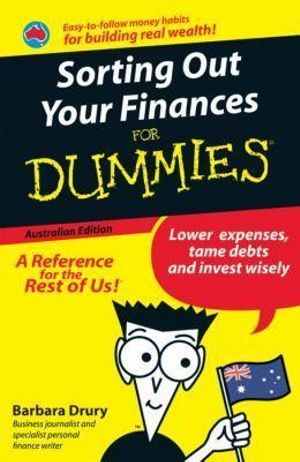 Sorting Out Your Finances For Dummies, Australian Edition : For Dummies - Barbara Drury