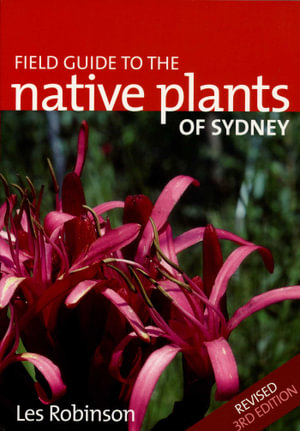 Field Guide to the Native Plants of Sydney - Les Robinson