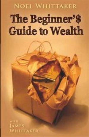 Beginner's Guide To Wealth - Noel Whittaker