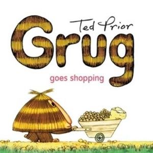 Grug Goes Shopping : Grug - Ted Prior