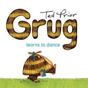 Grug Learns to Dance : Grug - Ted Prior