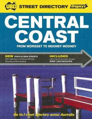 Central Coast Street Directory 2012 : From Morisset to Mooney Mooney - UBD Gregorys