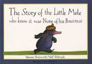 The Story of the Little Mole Who Knew it Was None of His Business - Werner Holzwarth