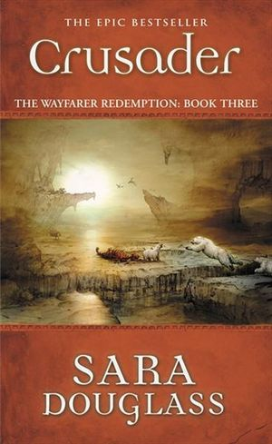 Crusader : Wayfarer Redemption : Book Three - Sara Douglass