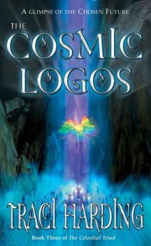 The Cosmic Logos : Celestial Triad Book Three - Traci Harding