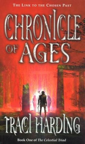 Chronicle of Ages : Celestial Triad Series : Book 1 - Traci Harding