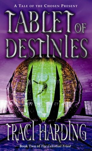 Tablet of Destinies : Celestial TriadSeries : Book 2 - Traci Harding