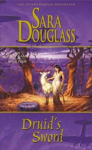 Druid's Sword : The Troy Game : Book Four - Sara Douglass