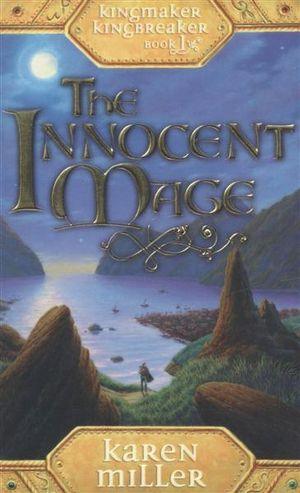 The Innocent Mage : Kingmaker, Kingbreaker : Book 1 - Karen Miller