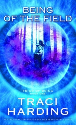 Being of the Field : Triad of Being : Book 1 - Traci Harding