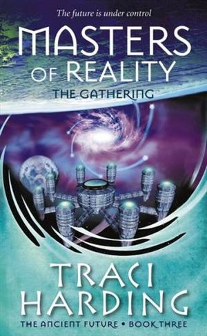 Masters of Reality : The Gathering : Ancient Future Trilogy Series : Book 3 - Traci Harding