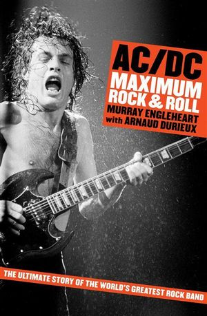 AC/DC : Maximum Rock N Roll - Murray Engleheart
