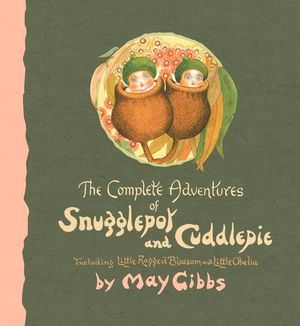 The Complete Adventures of Snugglepot and Cuddlepie - May Gibbs