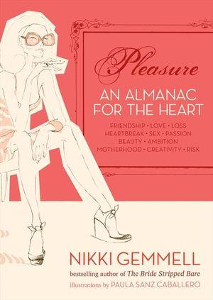 Pleasure : An Almanac for the Heart - Friendship, Love, Loss, Heartbreak, Sex, Passion - Nikki Gemmell
