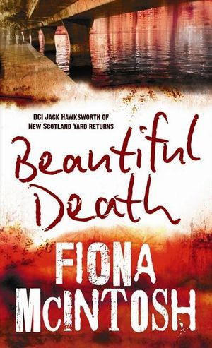 Beautiful Death : DCI Jack Hawksworth of New Scotland Yard Returns - Fiona McIntosh