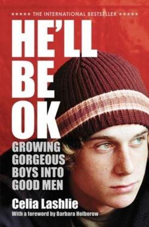 He'll Be OK : Growing Gorgeous Boys into Good Men - Celia Lashlie