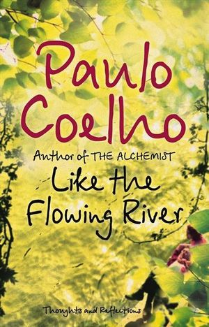 Like the Flowing River : Thoughts and Reflections  - Paulo Coelho