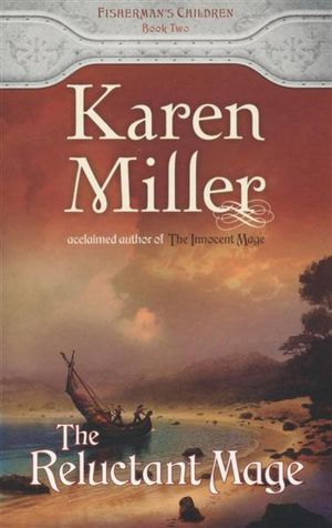 The Reluctant Mage : Fisherman's Children : Book Two - Karen Miller