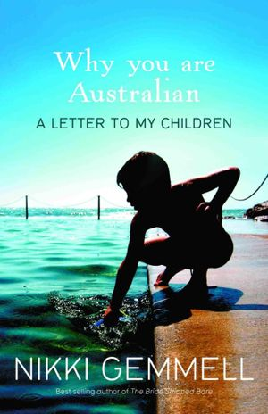 Why You Are Australian : A Letter To My Children - Nikki Gemmell