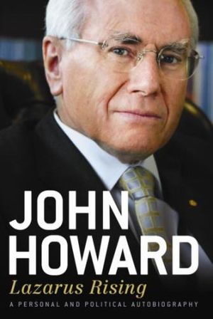 Lazarus Rising :  A Personal and Political Autobiography - John Howard