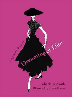 Dreaming of Dior :  Every Dress Tells a Story - Charlotte Smith