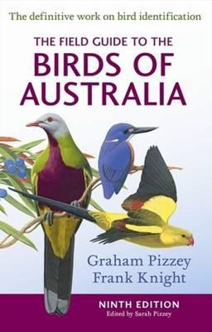 The Field Guide to the Birds of Australia: Graham Pizzey ...