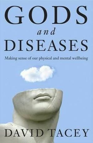 Gods and Diseases : Making Sense of Our Physical and Mental Wellbeing - Dr David Tacey