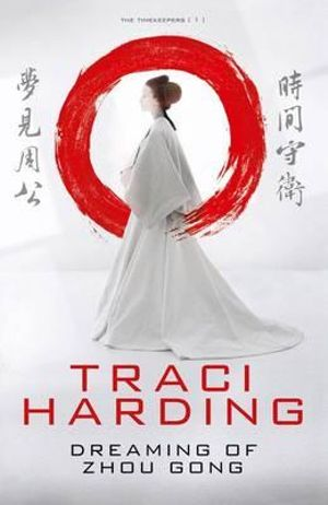 Dreaming of Zhou Gong : Time Keepers : Book 1 - Traci Harding
