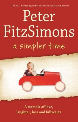 A Simpler Time : A Memoir of Love, Laughter, Loss and Billycarts - Peter FitzSimons