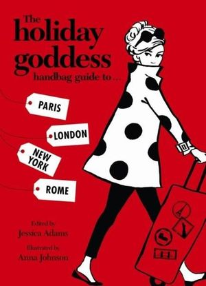 The Holiday Goddess : Handbag Guide to Paris, London New York and Rome - Jessica Adams