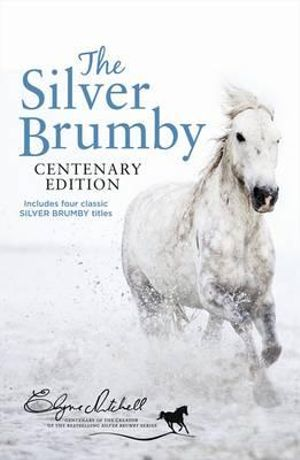 The Silver Brumby Centenary Edition - 4 x Stories in 1 x Book : Contains The Silver Brumby plus Silver Brumby's Daughter, Silver Brumbies of the South and Silver Brumby Kingdom - Elyne Mitchell