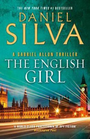 The English Girl : A Gabriel Allon Novel - Daniel Silva