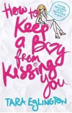 How to Keep a Boy from Kissing You (Aurora Skye #1) by Tara Eglington