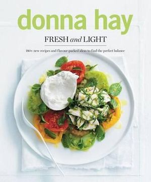 Fresh and Light : 180+ new recipes and flavour-packed ideas to find the perfect balance - Donna Hay