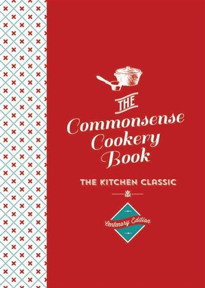 The Commonsense Cookery Book : The Kitchen Classic - Home Economics Institute of Australia