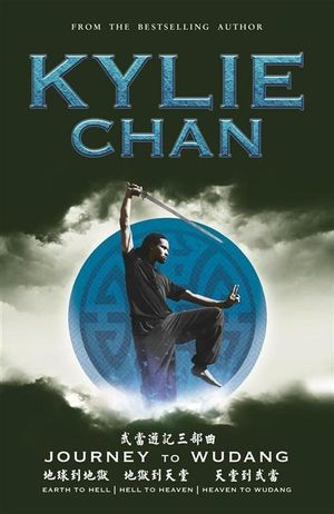 Journey to Wudang : Earth to Hell, Hell to Heaven and Heaven to Wudang - Kylie Chan