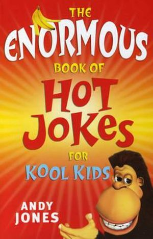 The Enormous Book of Hot Jokes for Kool Kids - Andy Jones