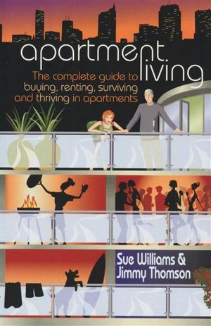 Apartment Living : The Complete Guide to Buying, Renting, Surviving and Thriving in Apartments - Sue Williams