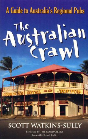The Australian Crawl : A Guide to Australia's Regional Pubs - Scott Watkins-Sully