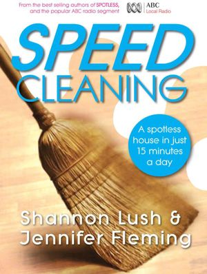 Speed Cleaning : A Spotless House in Just 15 Minutes a Day - Shannon Lush