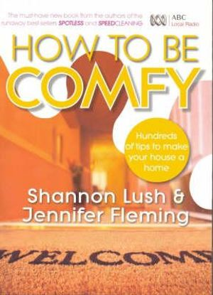 How To Be Comfy : Hundreds of Tips to Make Your House a Home - Shannon Lush